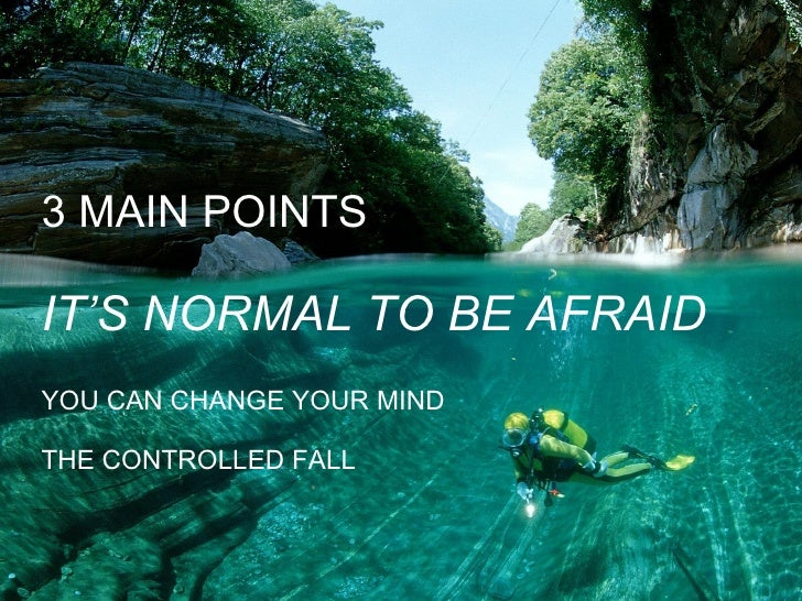 3 MAIN POINTS IT'S NORMAL TO BE AFRAID YOU CAN CHANGE YOUR MIND THE CONTROLLED FALL