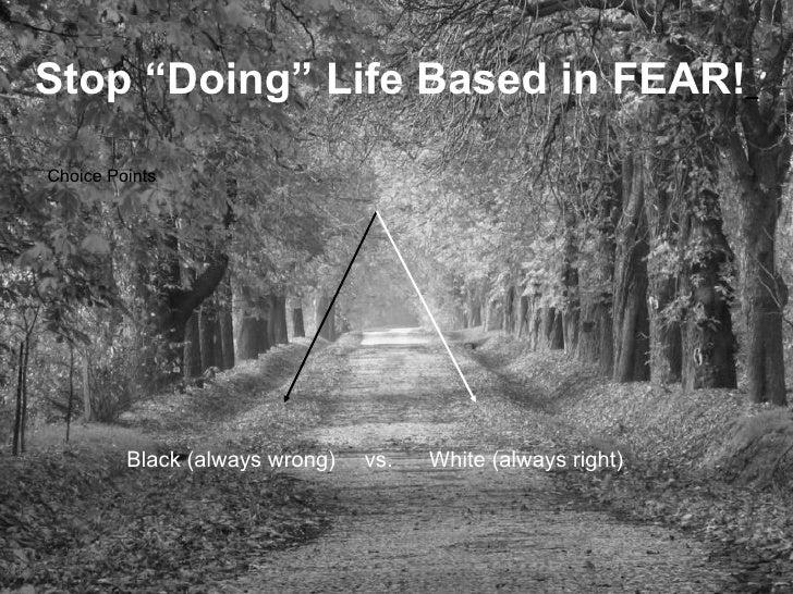 "<ul><li>Choice Points </li></ul><ul><li>Black (always wrong)  vs.  White (always right) </li></ul>Stop ""Doing"" Life Based ..."