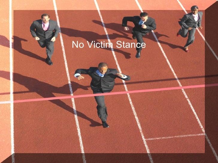 <ul><li>No Victim Stance </li></ul>