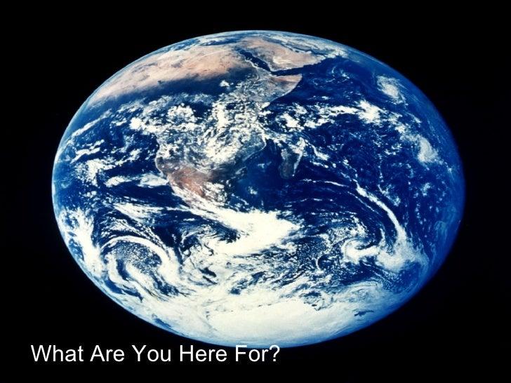 <ul><li>What Are You Here For? </li></ul>