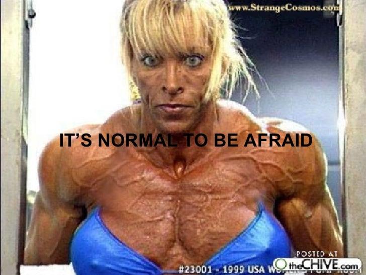 <ul><li>IT'S NORMAL TO BE AFRAID </li></ul>