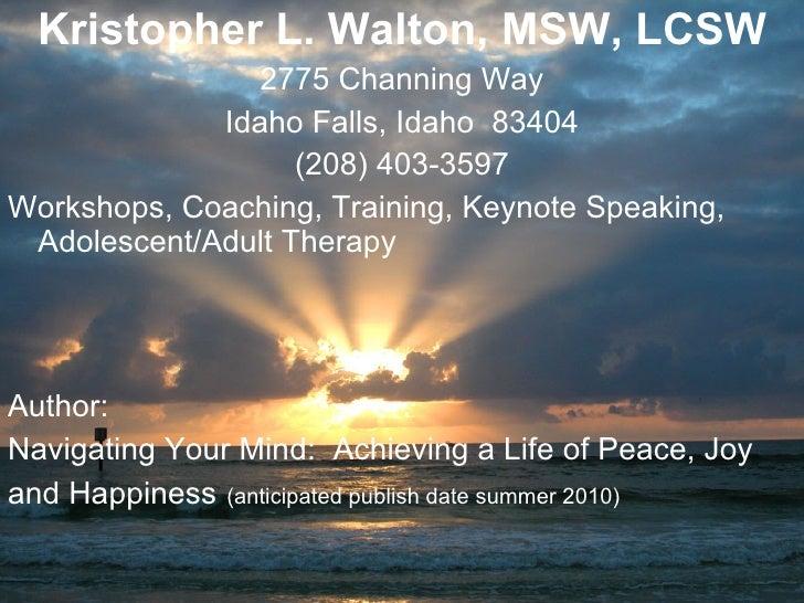 <ul><li>Kristopher L. Walton, MSW, LCSW </li></ul><ul><li>2775 Channing Way </li></ul><ul><li>Idaho Falls, Idaho  83404 </...