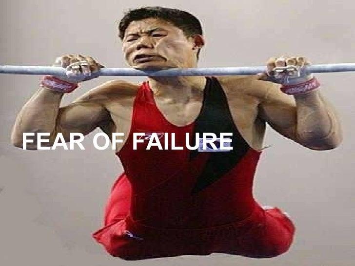 <ul><li>FEAR OF FAILURE </li></ul>
