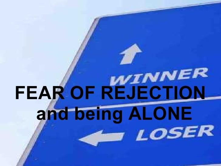 <ul><li>FEAR OF REJECTION and being ALONE </li></ul>