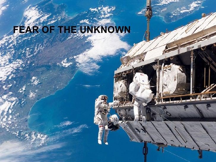 <ul><li>FEAR OF THE UNKNOWN </li></ul>