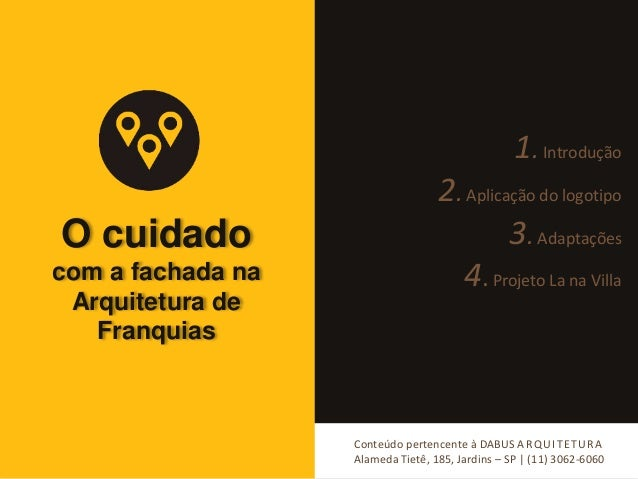 O cuidado  com a fachada na  Arquitetura de  Franquias  1. Introdução  2. Aplicação do logotipo  3. Adaptações  4. Projeto...