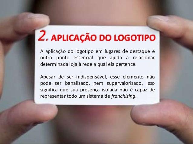 2. APLICAÇÃO DO LOGOTIPO  A aplicação do logotipo em lugares de destaque é  outro ponto essencial que ajuda a relacionar  ...