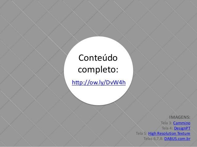 Conteúdo  completo:  http://ow.ly/DvW4h  IMAGENS:  Tela 3: Cammino  Tela 4: DesignPT  Tela 5: High Resolution Texture  Tel...