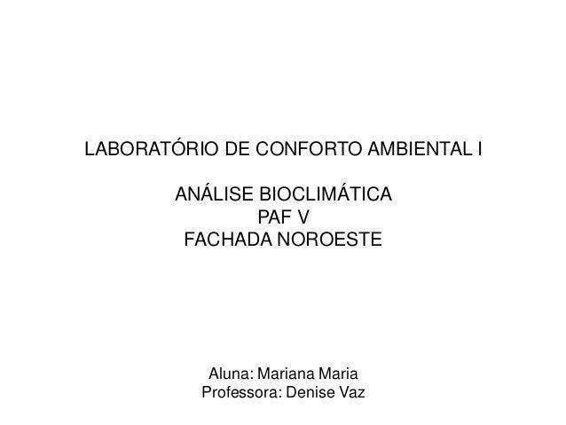 LABORATÓRIO DE CONFORTO AMBIENTAL I       ANÁLISE BIOCLIMÁTICA               PAF V        FACHADA NOROESTE           Aluna...