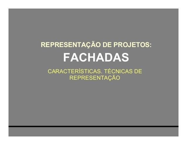 REPRESENTAÇÃO DE PROJETOS:  FACHADAS CARACTERÍSTICAS. TÉCNICAS DE REPRESENTAÇÃO