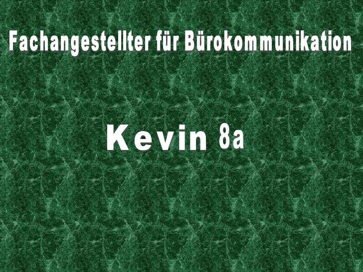 Fachangestellter für Bürokommunikation Kevin  8a