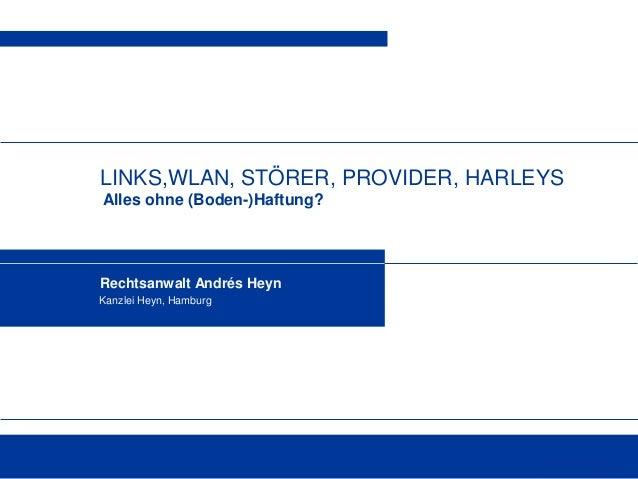 Herbstakademie 2015 www.dsri.de LINKS,WLAN, STÖRER, PROVIDER, HARLEYS Alles ohne (Boden-)Haftung? Rechtsanwalt Andrés Heyn...