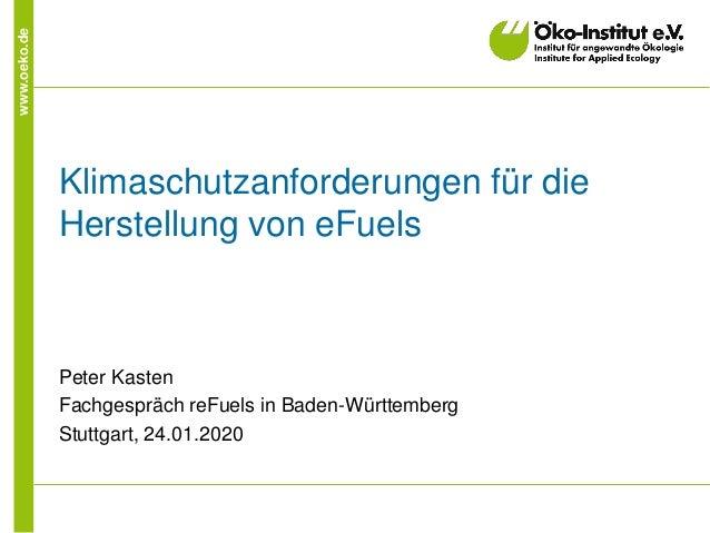 www.oeko.de Klimaschutzanforderungen für die Herstellung von eFuels Peter Kasten Fachgespräch reFuels in Baden-Württemberg...