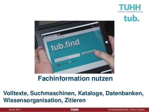 Januar 2017 Universitätsbibliothek, Thomas Hapke Fachinformation nutzen Volltexte, Suchmaschinen, Kataloge, Datenbanken, W...