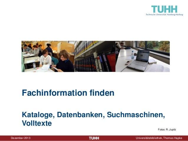 Fachinformation finden Kataloge, Datenbanken, Suchmaschinen, Volltexte Fotos: R. Jupitz  Dezember 2013  Universitätsbiblio...