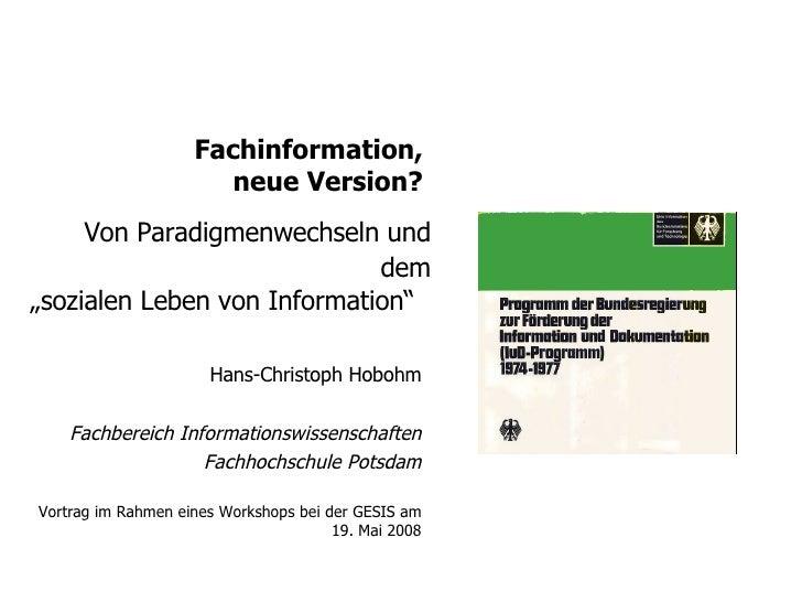 """Fachinformation,  neue Version?    Von Paradigmenwechseln und dem """"sozialen Leben von Information""""  Hans-Christoph Hobohm ..."""