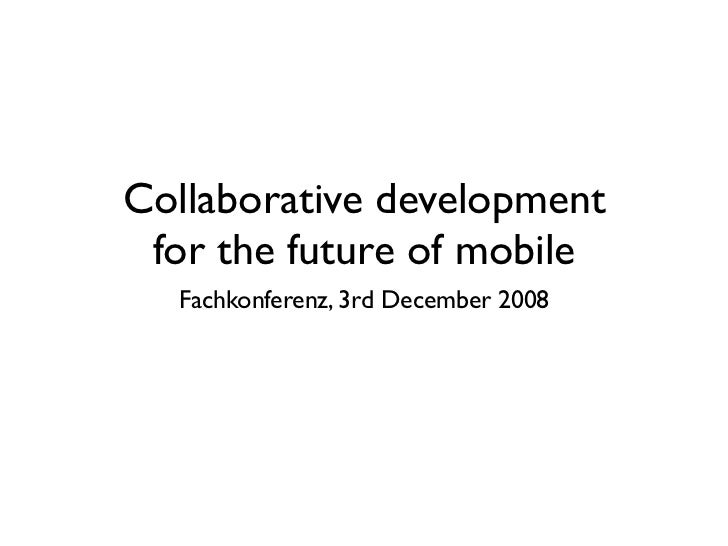 Collaborative development  for the future of mobile   Fachkonferenz, 3rd December 2008
