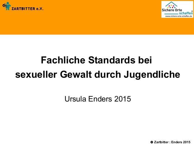 Phänomene traumatischen Erlebnissen  Fachliche Standards bei sexueller Gewalt durch Jugendliche Ursula Enders 2015 ...
