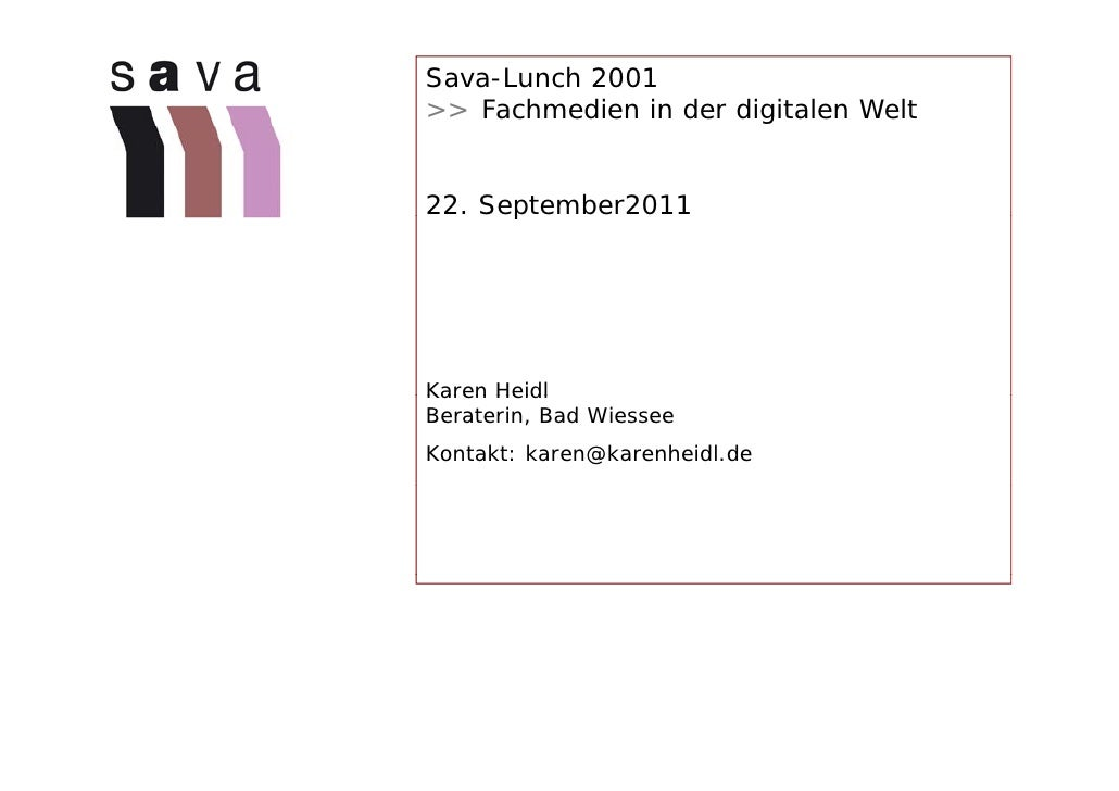 Sava-Lunch 2001>> Fachmedien in der digitalen Welt22. September2011      pKaren HeidlBeraterin, Bad WiesseeKontakt: karen@...
