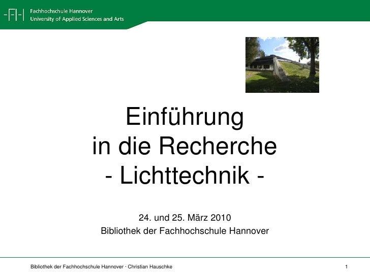 Einführung in die Recherche- Lichttechnik -<br />24. und 25. März 2010<br />Bibliothek der Fachhochschule Hannover<br />