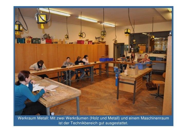 Werkraum Metall: Mit zwei Werkräumen (Holz und Metall) und einem Maschinenraum                       ist der Technikbereic...