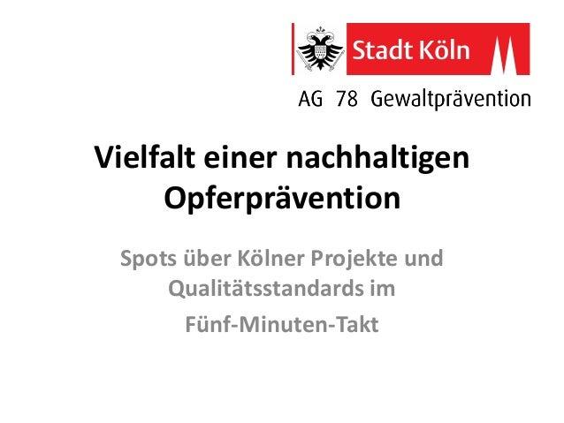 Vielfalt einer nachhaltigen Opferprävention Spots über Kölner Projekte und Qualitätsstandards im Fünf-Minuten-Takt