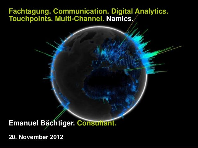 Fachtagung. Communication. Digital Analytics.Touchpoints. Multi-Channel. Namics.Emanuel Bächtiger. Consultant.20. November...