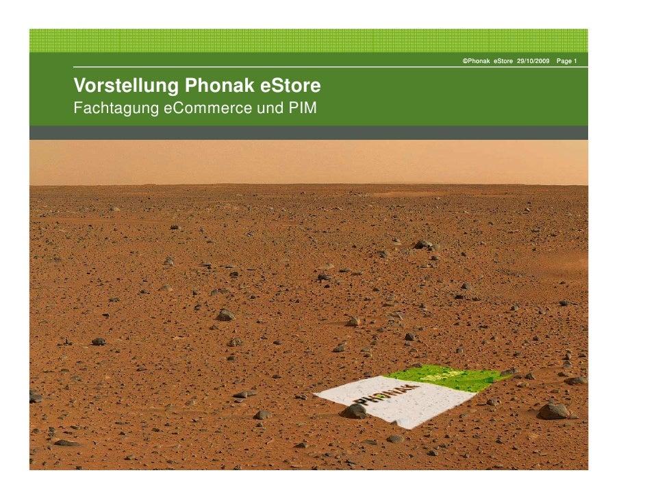 ©Phonak eStore 29/10/2009   Page 1    Vorstellung Phonak eStore Fachtagung eCommerce und PIM