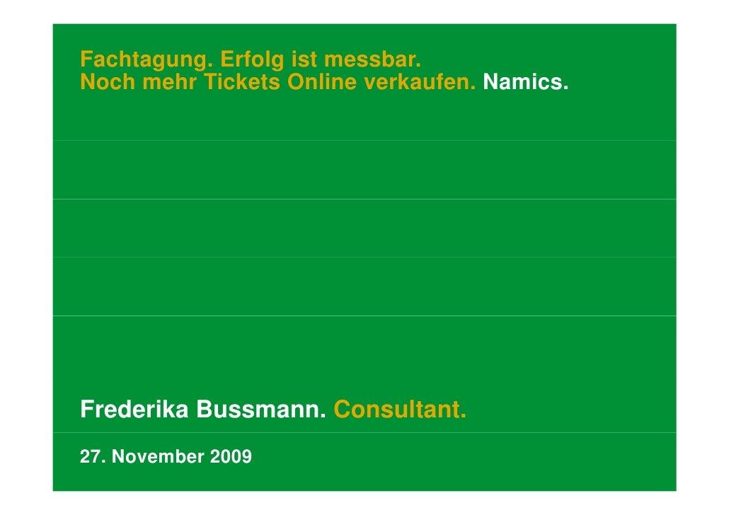 Fachtagung. Erfolg ist messbar. Noch mehr Tickets Online verkaufen. Namics                           verkaufen Namics.    ...