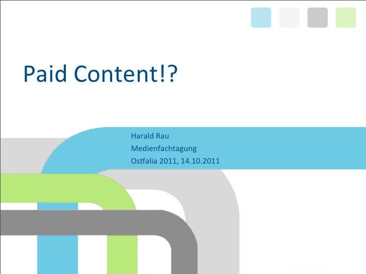 Paid Content!?           Harald Rau           Medienfachtagung           Os4alia 2011, 14.10.2011