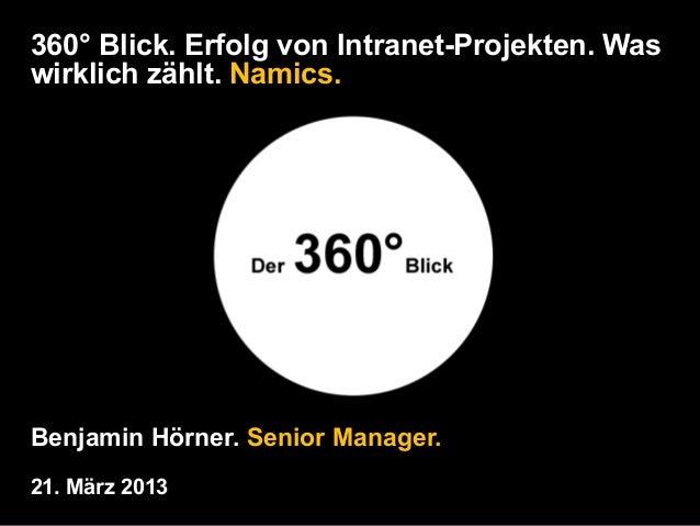360° Blick. Erfolg von Intranet-Projekten. Waswirklich zählt. Namics.Benjamin Hörner. Senior Manager.21. März 2013