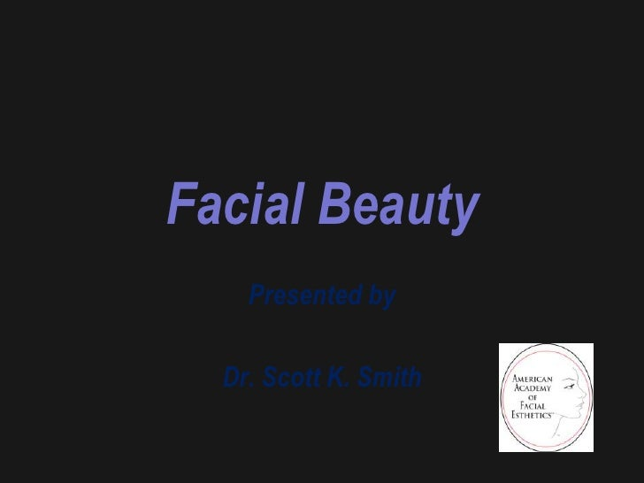 Facial Beauty    Presented by  Dr. Scott K. Smith