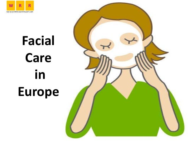 Facial Care in Europe W R R www.worldresearchreport.com