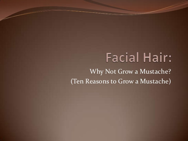 Why Not Grow a Mustache?(Ten Reasons to Grow a Mustache)