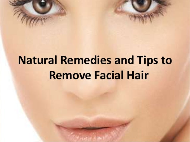 Natural Remedies and Tips to Remove Facial Hair