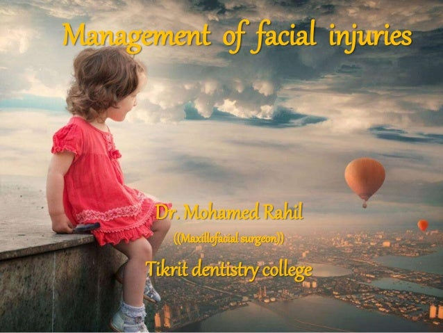 Management of facial injuries Dr. Mohamed Rahil ((Maxillofacial surgeon)) Tikrit dentistry college