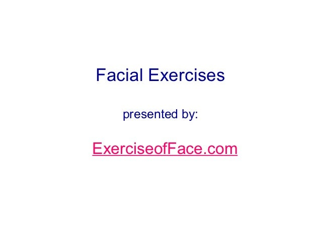 Facial Exercises   presented by:ExerciseofFace.com