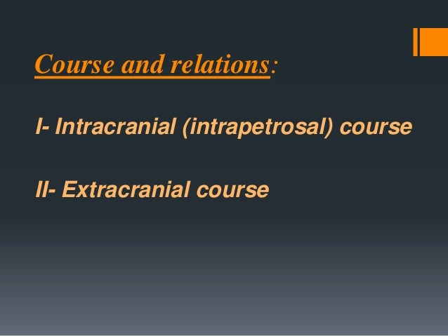 I- The intrapetrous course: The nerve passes laterally with the vestibulocochlear nerve (CN VIII) to the internal auditary...