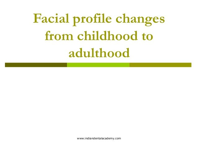 Facial profile changes from childhood to adulthood  www.indiandentalacademy.com