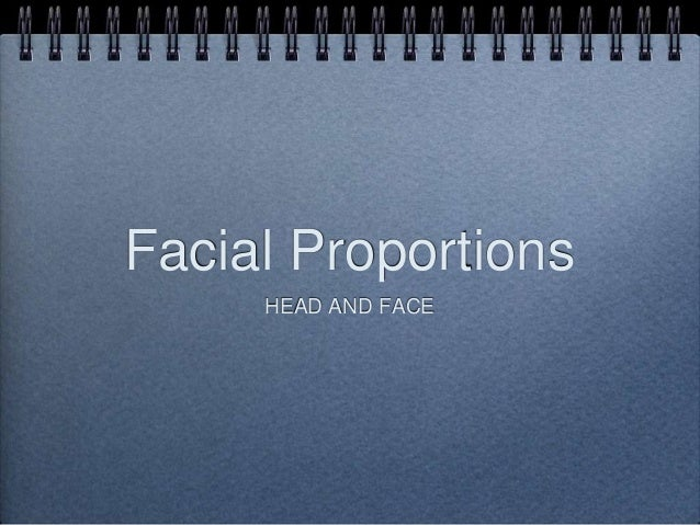 Facial Proportions HEAD AND FACE