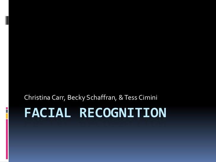 Christina Carr, Becky Schaffran, & Tess CiminiFACIAL RECOGNITION