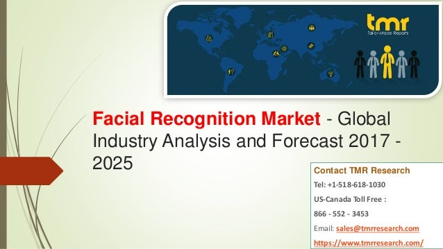Facial Recognition Market - Global Industry Analysis and Forecast 2017 - 2025 Contact TMR Research Tel: +1-518-618-1030 US...