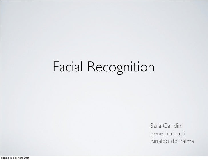 Facial Recognition                                           Sara Gandini                                           Irene ...