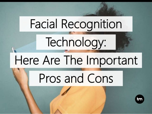 Pros and Cons Facial Recognition Technology: Here Are The Important