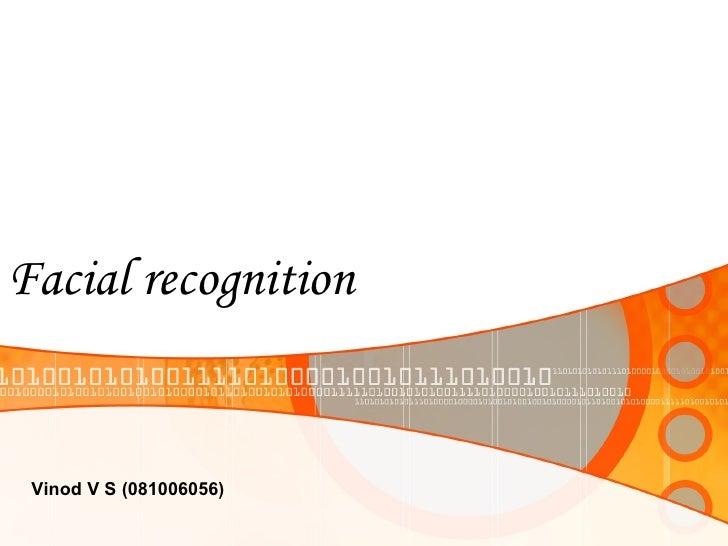 Facial recognition Vinod V S (081006056)