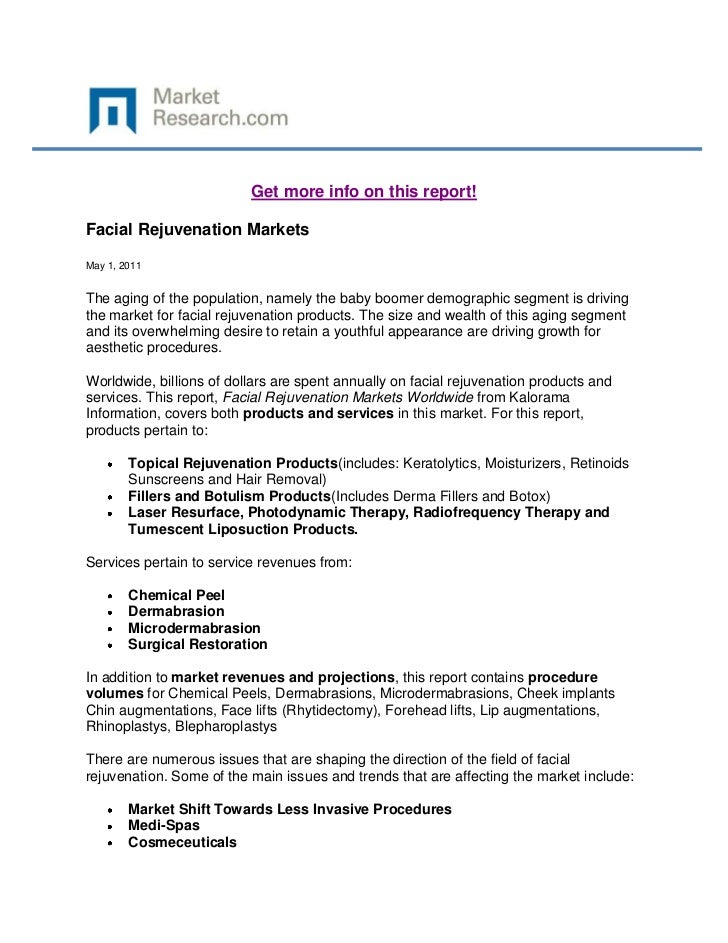 Get more info on this report!Facial Rejuvenation MarketsMay 1, 2011The aging of the population, namely the baby boomer dem...