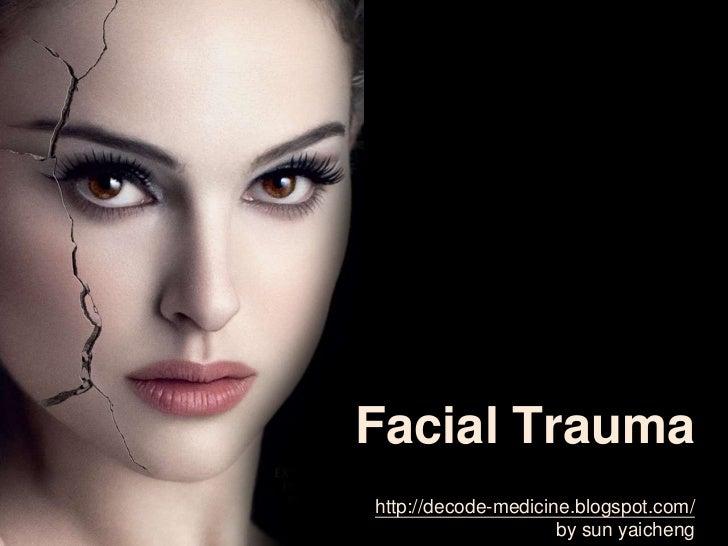 Facial Traumahttp://decode-medicine.blogspot.com/                     by sun yaicheng