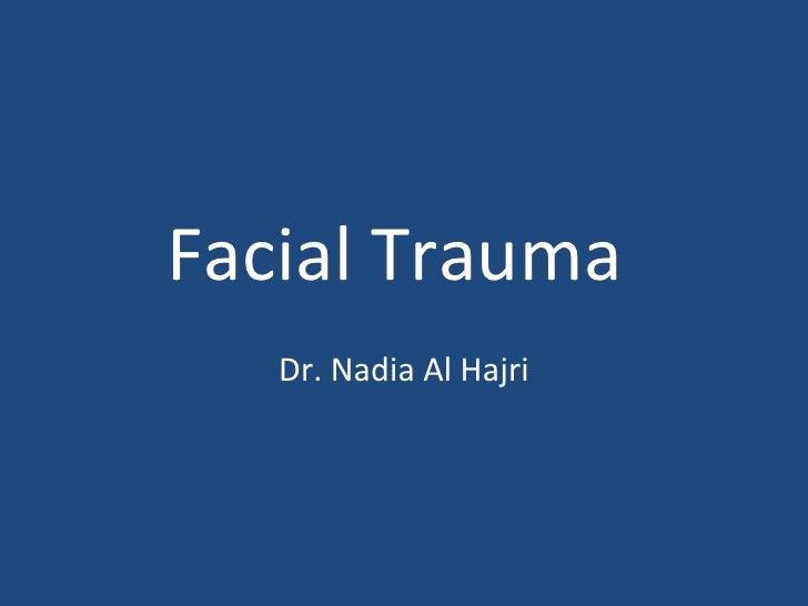 Facial Trauma  Dr. Nadia Al Hajri