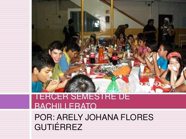 POR: ARELY JOHANA FLORES GUTIÉRREZ TERCER SEMESTRE DE BACHILLERATO