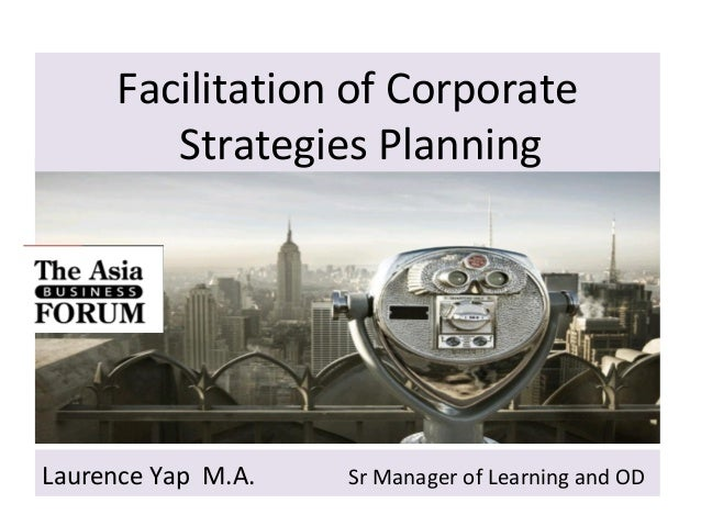 Laurence Yap M.A. Sr Manager of Learning and OD Facilitation of Corporate Strategies Planning